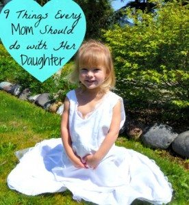 9 Things Every Mom should do with her Daughter