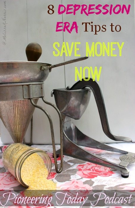 "Old kitchen tools and a jar of cornmeal sitting on a table. Text overlay says, ""8 Depression Era Tips to Save Money Now - Pioneering Today Podcast""."