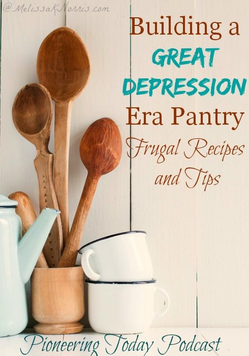 "Photo of two tin coffee mugs, three wooden spoons and a tin tea pot with text overlay that says, ""Building a Great Depression Era Pantry: Frugal Recipes and Tips - Pioneering Today Podcast""."