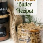 """Pinterest Pin with image of a 4 ounce Mason jar filled with flavored butter. Text overlay reads """"4 Easy Flavored Butter Recipes""""."""