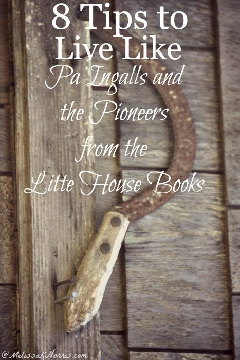 Ever wanted to live like the Little House books? Here are 8 tips to live like the pioneers and Pa Ingalls from The Little House books. The basic skills are something everyone should know, but fewer people do. Read now to make sure you know these!