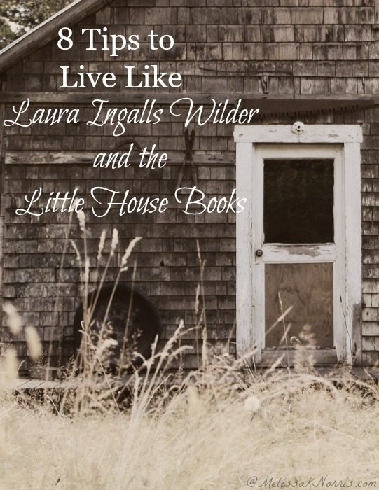 8 Ways to Live Like Little House on the Prairie – Melissa K  Norris