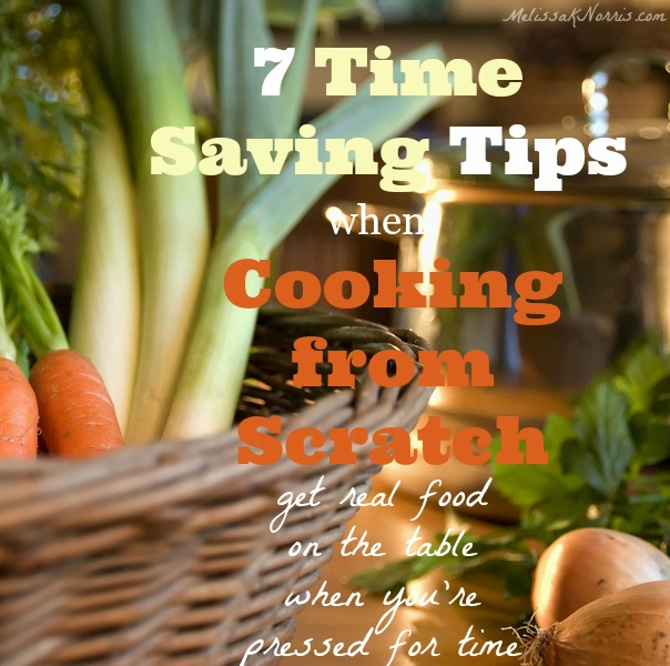 hese 7 time saving tips when cooking from scratch are what I use to keep our kitchen free from processed food, without feeling like all I do is cook. Read now to get real food on the table when you're pressed for time.