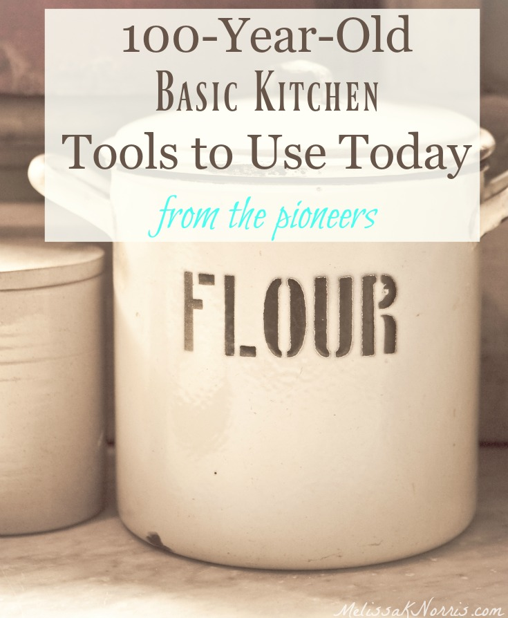"Large crock with the word ""FLOUR"" written on it. Text overlay says, ""100-Year-Old Basic Kitchen Tools to Use Today: from the pioneers""."