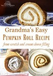 "Three images of a pumpkin roll with text overlay, ""Grandma's Easy Pumpkin Roll Recipe...from scratch and cream cheese filling""."