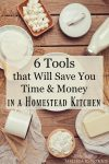 """Wooden table with various ingredients like butter, cheese, salt and more. Text overlay says, """"6 Tools that Will Save You Time & Money in a Homestead Kitchen""""."""