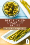 "Pinterest pin with two images, top image is a vertical view of an open jar of pickled asparagus. Bottom image is of pickled asparagus on a white plate. Text overlay says, ""Best Pickled Asparagus Recipe - Click for Recipe"""