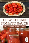 """Pinterest pin with images of a basket of fresh picked tomatoes and jars of tomato sauce lining a shelf. Text overlay says, """"How to Can Tomato Sauce Easy Canning Instructions""""."""