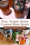 """Jars of bone broth being lifted with a jar lifter, and another image with bone broth ingredients. Text overlay says, """"Easy, Frugal, Home Canned Bone Broth: Pressure Canning Tutorial""""."""