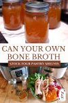 """Bone broth ingredients and canned bone broth with text overlay, """"Can Your Own Bone Broth: Stock Your Pantry Shelves""""."""