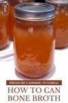 """Jars of home-canned bone broth. Text overlay says, """"How to Can Bone Broth: Pressure Canning Tutorial""""."""