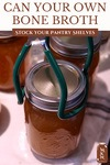 """Jar of bone broth being lifted by a canning tool. Text overlay says, """"Can Your Own Bone Broth: Stock Your Pantry Shelves"""""""