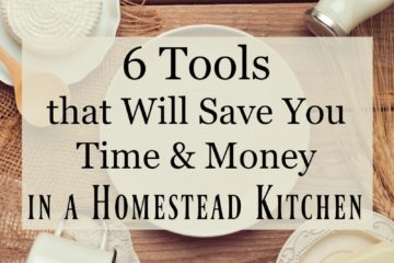 "Wooden table with various ingredients like butter, cheese, salt and more. Text overlay says, ""6 Tools that Will Save You Time & Money in a Homestead Kitchen""."