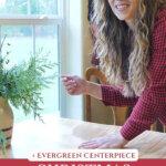 Pinterest pin with a woman standing next to an evergreen centerpiece.