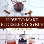Pinterest pin for homemade elderberry syrup with images of elderberry syrup ingredients and the syrup being made.