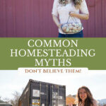 Pinterest pin about homesteading myths. Photos of a woman holding a basket of eggs and a woman pointing to a shipping container.