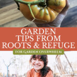 Pinterest pin for tips for beating the garden overwhelm with Jessica Sowards of Roots and Refuge Farm, photo of Jess sitting outside and one of a greenhouse made from window frames.