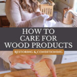 A Pinterest pin for caring for wood products with an image of wooden kitchen utensils and a woman caring for them.