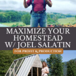 Pinterest pin on maximizing your homestead with Joel Salatin. Image of Joel in one photo and the other photo is of a woman standing on a mobile chicken coop.